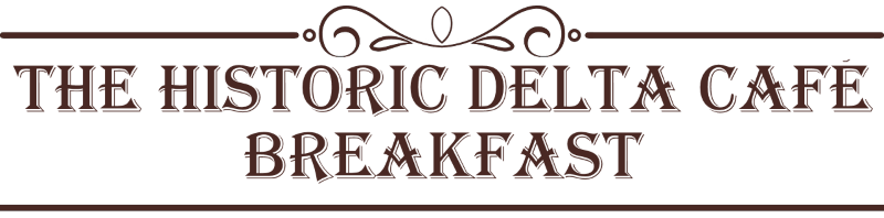 The Historic Delta Cafe Breakfast